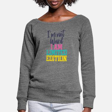 Weird I'm not weird, I am Limited Edition - Women's Wide-Neck Sweatshirt