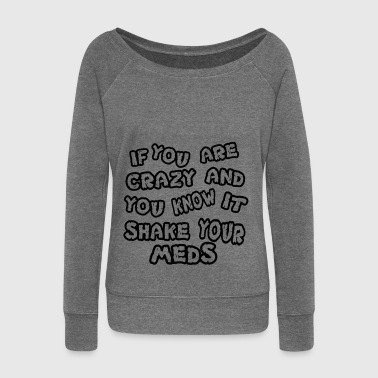 If you are crazy and you know it shake your meds - Frauen Pullover mit U-Boot-Ausschnitt von Bella