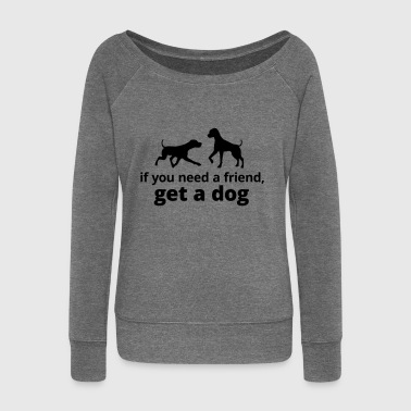 you need a friend, get a dog dog pet friend - Women's Boat Neck Long Sleeve Top