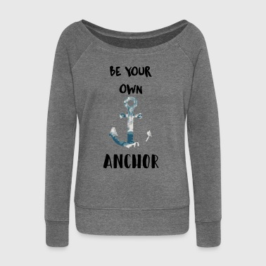 Be your own anchor - Women's Boat Neck Long Sleeve Top
