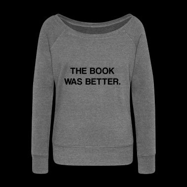 the book was better - Women's Boat Neck Long Sleeve Top