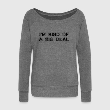 I'm a BIG DEAL - Women's Boat Neck Long Sleeve Top