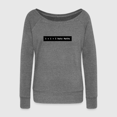 I hate maths - Women's Boat Neck Long Sleeve Top