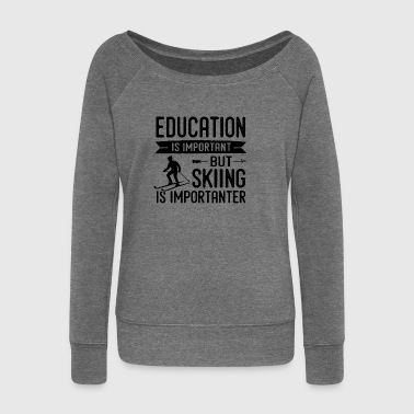 Ski is more important than education - Women's Boat Neck Long Sleeve Top