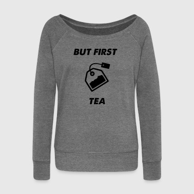but first tea - Women's Boat Neck Long Sleeve Top