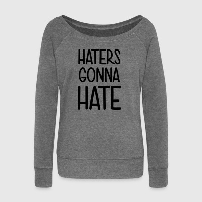 Haters gonna hate leak me! Shit what the hell - Women's Boat Neck Long Sleeve Top
