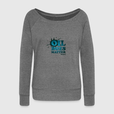 Oil does matter - Women's Boat Neck Long Sleeve Top