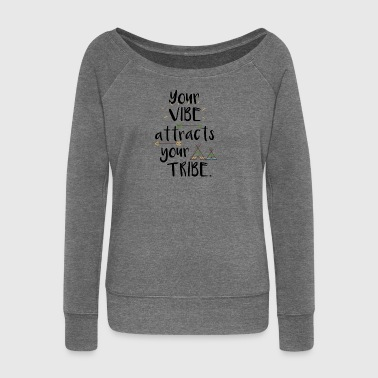 Your vibe attracts your tribe - Women's Boat Neck Long Sleeve Top