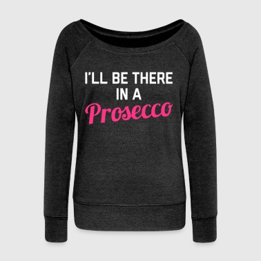 In A Prosecco Funny Quote - Women's Boat Neck Long Sleeve Top