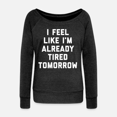 Edgy Tired Tomorrow Funny Quote - Women's Boat Neck Long Sleeve Top