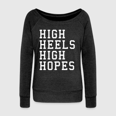 High Heels, High Hopes Funny Quote - Naisten Bella u-kaula-aukkoinen pusero