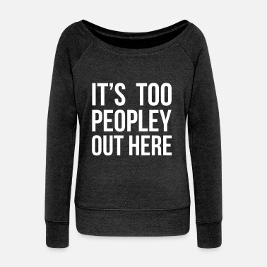 Humour It's Too Peopley - Women's Boat Neck Long Sleeve Top