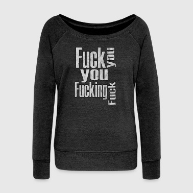 Fuck You Fuck you you fucking fuck - Women's Boat Neck Long Sleeve Top