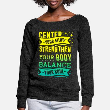 Calm Body Balance Strength Mind and Soul Yoga Saying - Women's Wide-Neck Sweatshirt