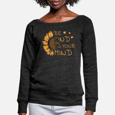 Mental Health Be Kind To Your Mind Sunflower Mental Health - Women's Wide-Neck Sweatshirt