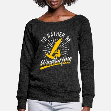 Meme I'd Rather Be Windsurfing - Women's Wide-Neck Sweatshirt