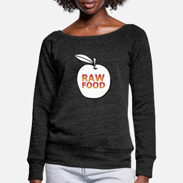 Raw Food Diet Raw food raw vegan - Women's Wide-Neck Sweatshirt