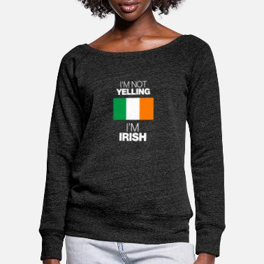 Yell im not yelling in irish - Women's Wide-Neck Sweatshirt