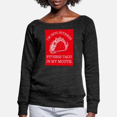 Mouth Tacco Fitness Gift - Women's Wide-Neck Sweatshirt