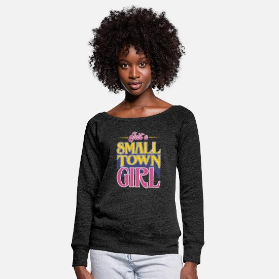 Love Long Sleeve Shirts - Just A Small Town Girl Gift - Women's Wide-Neck Sweatshirt heather black