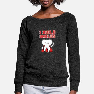 Tooth I Build Smiles Dental Assistant Dentistry Tooth - Women's Wide-Neck Sweatshirt