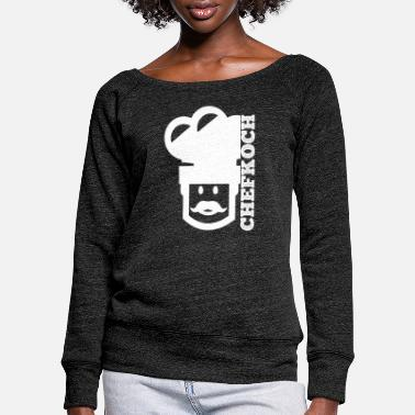 Chef chef - Women's Wide-Neck Sweatshirt