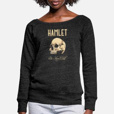Tempest Hamlet Be More Chill graphic | Funny print Quotes - Women's Wide-Neck Sweatshirt