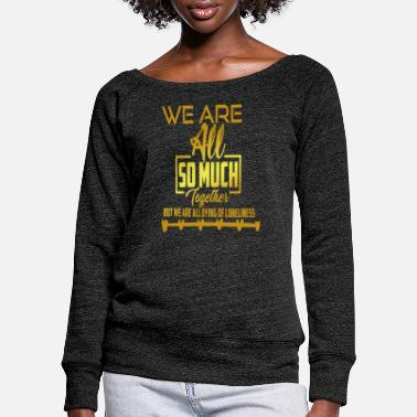 Loneliness Loneliness Be lonely saying - Women's Wide-Neck Sweatshirt