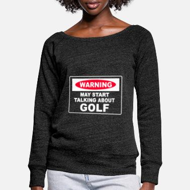 Freihzeit Warning May Start Talking About Golf - Women's Wide-Neck Sweatshirt