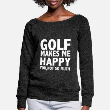 Instrut Golf Makes Me Happy - Women's Wide-Neck Sweatshirt