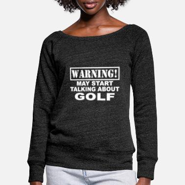 Freihzeit Warning! May Start Talking About Golf - Women's Wide-Neck Sweatshirt