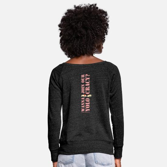 Lurch Long Sleeve Shirts - wanna join our YOLOCRACY? - Women's Wide-Neck Sweatshirt heather black