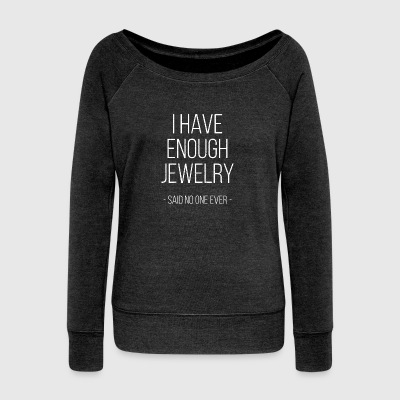 I have enough jewelry - said no one ever! - Women's Boat Neck Long Sleeve Top