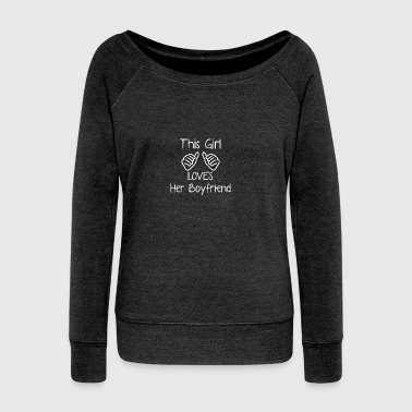 This girl loves her boyfriend - Women's Boat Neck Long Sleeve Top