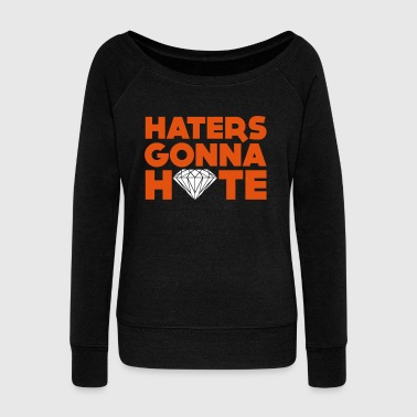 haters gonna hate - Women's Boat Neck Long Sleeve Top