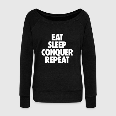eat sleep conquer repeat - Naisten Bella u-kaula-aukkoinen pusero