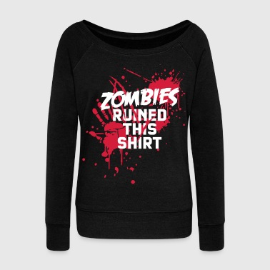 zombies runied this shirt - zombie blood bloody undead - Women's Boat Neck Long Sleeve Top