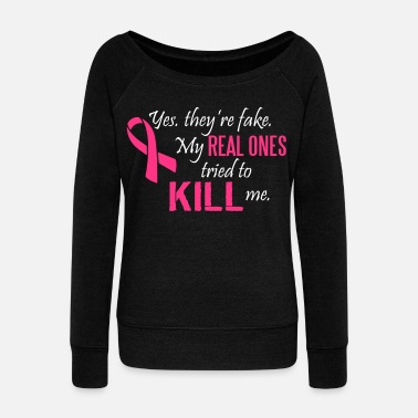 Breast Cancer Awareness Yes, they're fake. My real ones tried to kill me - Women's Boat Neck Long Sleeve Top