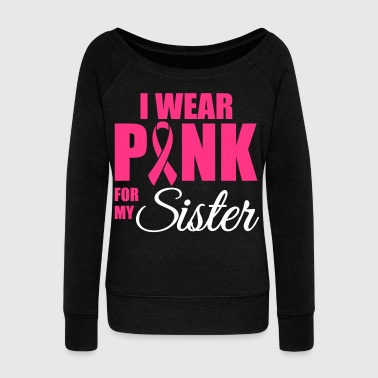 I wear pink for my sister - Women's Boat Neck Long Sleeve Top