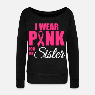 Breast Cancer Awareness I wear pink for my sister - Women's Boat Neck Long Sleeve Top