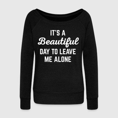 It's A Beautiful Day Funny Quote - Women's Boat Neck Long Sleeve Top