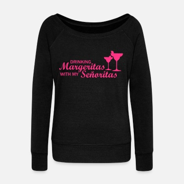 Drinking Margeritas with my Senoritas - Women's Boat Neck Long Sleeve Top