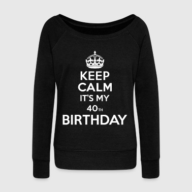 Keep calm - 40 - birthday - Women's Boat Neck Long Sleeve Top