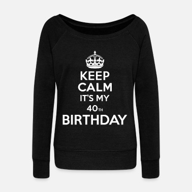 Happy Birthday Keep calm - 40 - birthday - Women's Boat Neck Long Sleeve Top