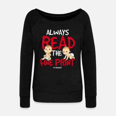 Mummy Always read the fine print I'm pregnant Schwanger - Women's Boat Neck Long Sleeve Top