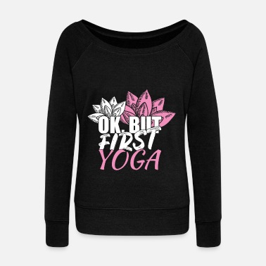 Yoga Yoga Ok but first to yoga - Women's Boat Neck Long Sleeve Top