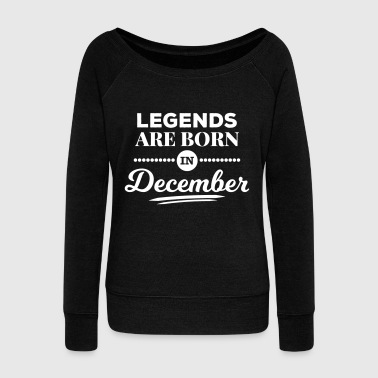 legends are born in december birthday December - Women's Boat Neck Long Sleeve Top