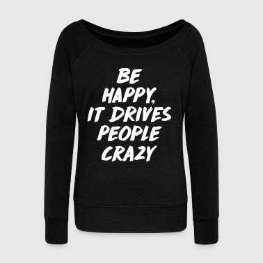 Be Happy it Drives People Crazy - Frauen Pullover mit U-Boot-Ausschnitt von Bella
