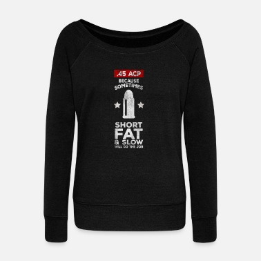 Fast 45 Sometimes Short, Fat And Slow Will Do The Job - Women's Boat Neck Long Sleeve Top