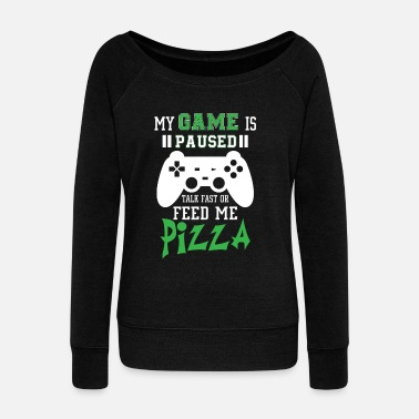 Geek My game is paused feed me pizza - Women's Boat Neck Long Sleeve Top